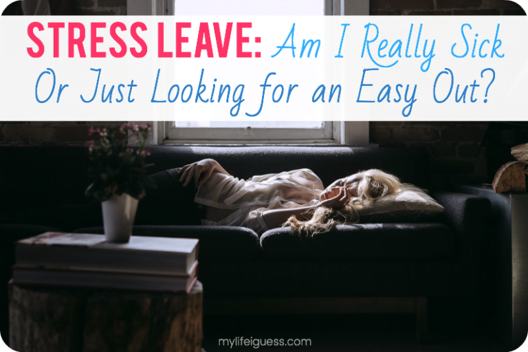 Stress Leave: Am I Really Sick or Just Looking for an Easy Out? - My Life, I Guess