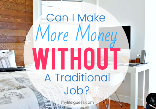Can I Make More Money Without a Traditional Job? - My Life, I Guess