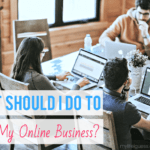 What Should I Do To Build My Online Business?
