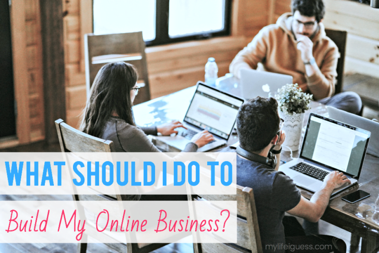 What Should I Do To Build My Online Business? - My Life, I Guess