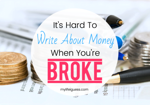 It's Hard to Write About Money When You're Broke - My Life, I Guess...