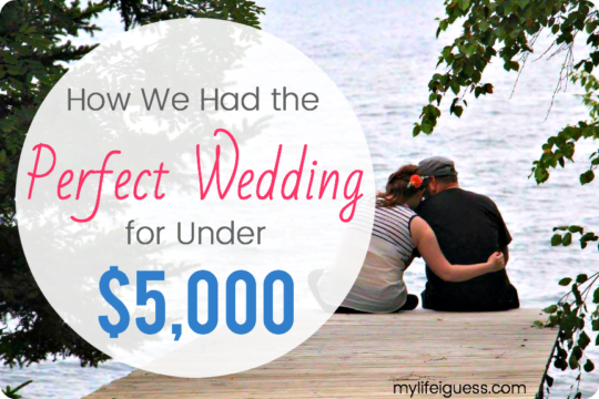 How We Had the Perfect Wedding for Under $5000 - My Life, I Guess