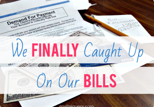 We Finally Caught Up on Our Bills - My Life, I Guess