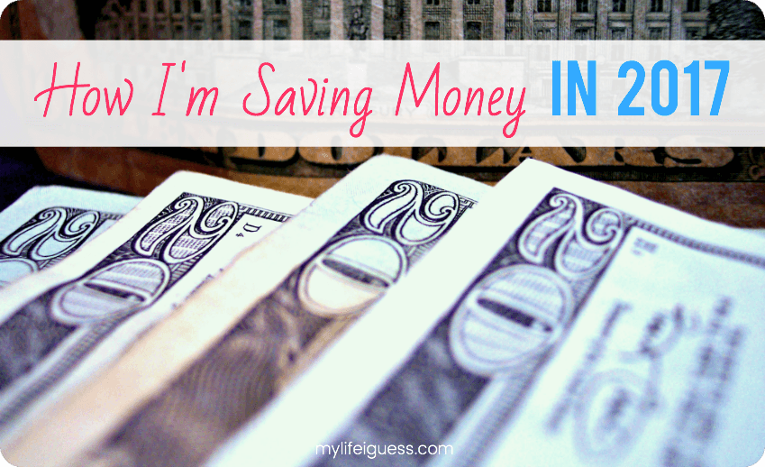 How I'm Saving Money in 2017 - My Life, I Guess
