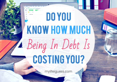 Do You Know How Much Being in Debt is Costing You? - My Life, I Guess