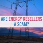 Are Energy Resellers a Scam?