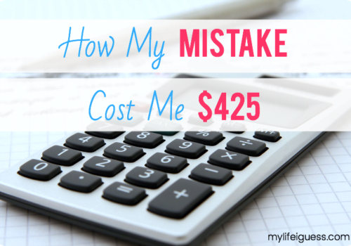 How My Mistake Cost Me $425 - My Life, I Guess...