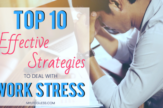 Top 10 Effective Strategies to Deal With Work Stress - My Life, I Guess