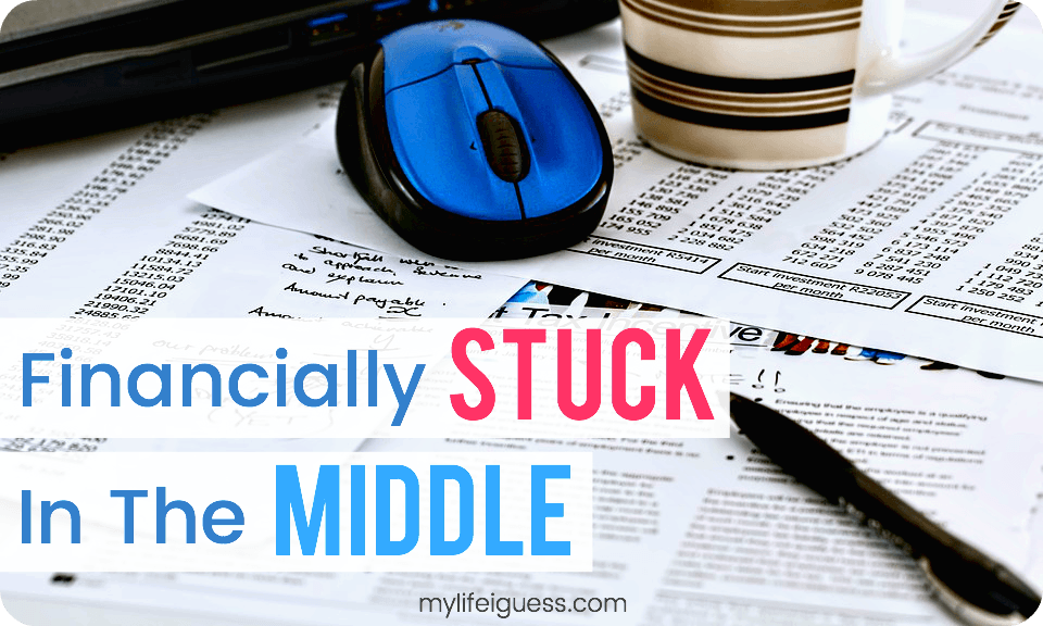 Financially Stuck in the Middle - My Life, I Guess