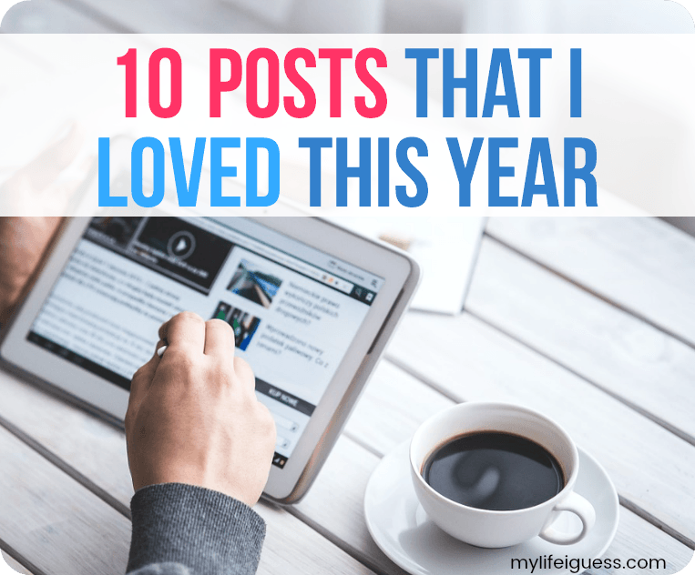 10 Posts That I Loved This Year - My Life, I Guess