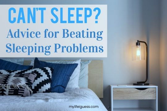 Can't Sleep? Advice for Beating Sleeping Problems - My Life, I Guess