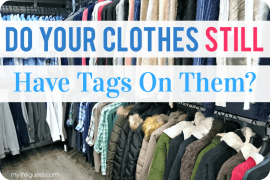 Do Your Clothes Still Have Tags On Them? - My Life, I Guess
