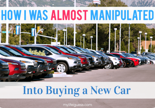 How I Was Almost Manipulated Into Buying a New Car - My Life, I Guess