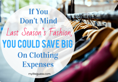 If You Don't Mind Last Season's Fashion, You Could Save Big on Clothing Expenses - My Life, I Guess