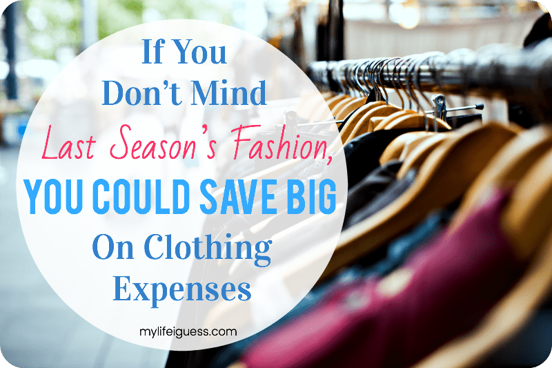If You Don't Mind Last Season's Fashion, You Could Save Big on Clothing Expenses