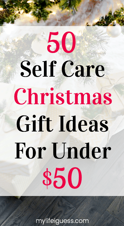 50 Self Care Christmas Gift Ideas For Under $50 - My Life, I Guess