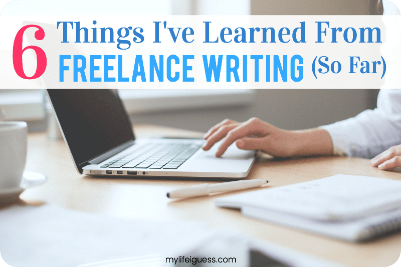 6 Things I've Learned From Freelance Writing (So Far) - My Life, I Guess