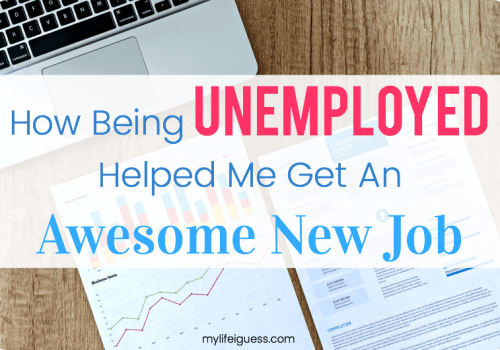 How Being Unemployed Helped Me Get an Awesome New Job - My Life, I Guess