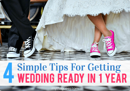 Four Simple Tips For Getting Wedding Ready In One Year - My Life, I Guess
