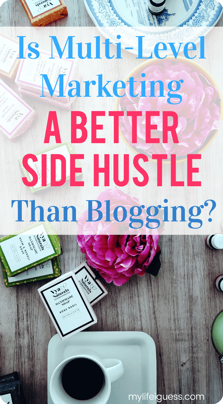 Is Multi-Level Marketing a Better Side Hustle Than Blogging - My Life, I Guess