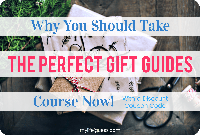 Why You Should Take the Perfect Gift Guides Course Now! - My Life, I Guess