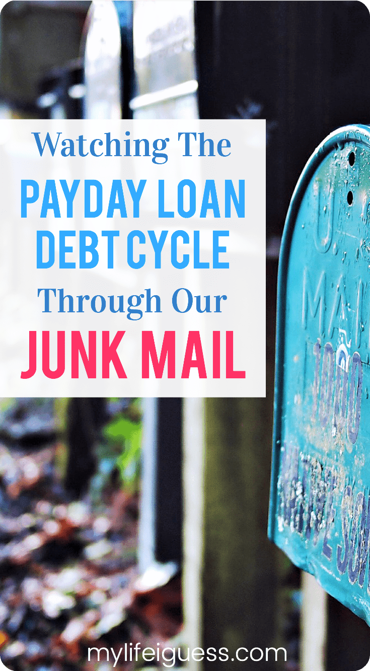 Watching the Payday Loan Debt Cycle Through Our Junk Mail- My Life, I Guess It started as collection notices, but quickly turned into payday loan offers. Thankfully you can avoid getting trapped in the payday loan debt cycle. #debt #paydayloan #debtfree #money