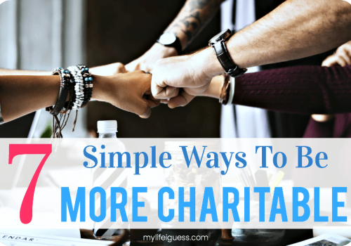 7 Simple Ways to Be More Charitable - My Life, I Guess