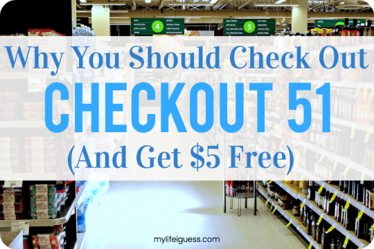 Why You Should Check Out Checkout 51 (And Get $5 Free) - My Life, I Guess