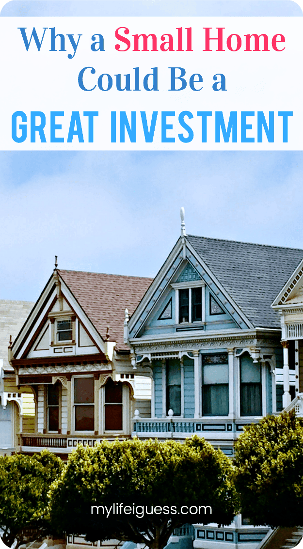Are you currently in the market for a house? Or daydreaming about owning a home one day, after binging on your favorite HGTV show? A smaller real estate investment can leave you with more cash to diversify your investments. It can make home-ownership possible for those of us with a smaller budget. And in some cases, it can also bring you a better return.  Why a Small Home Could Be a Great Investment - My Life, I Guess  #realestate #homeownership #investing #tinyhouse