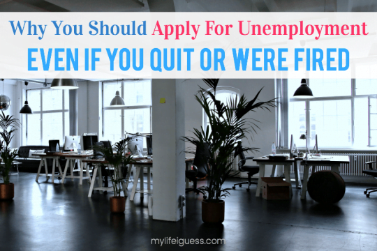 Why You Should Apply For Unemployment, Even If You Quit or Were Fired - My Life, I Guess