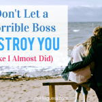 Don't Let a Horrible Boss Destroy You (Like I Almost Did)