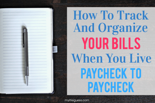 How To Track And Organize Your Bills When You Live Paycheck To Paycheck - My Life, I Guess