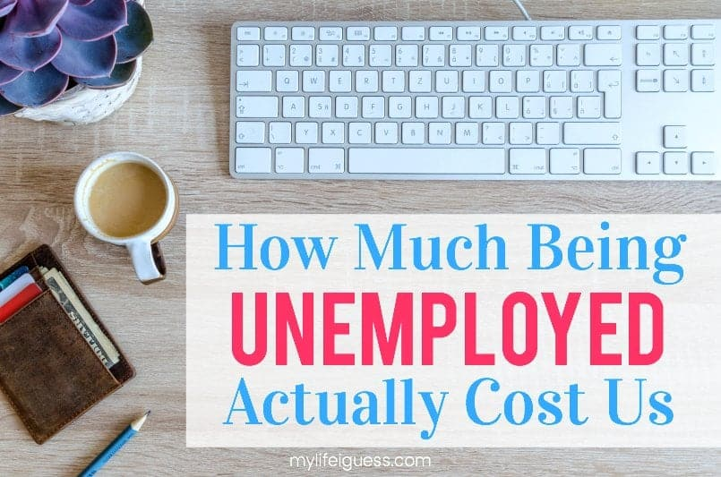 How Much Being Unemployed Actually Cost Us - My Life, I Guess