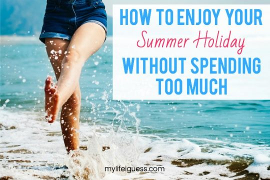 How to Enjoy Your Summer Holiday Without Spending Too Much - My Life, I Guess