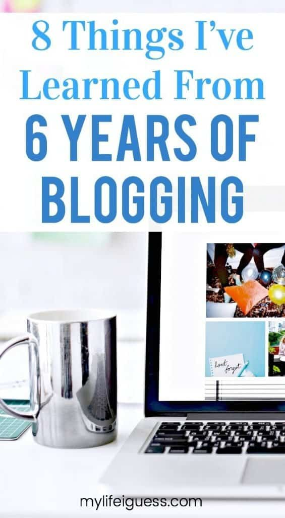 There is a lot to learn when it comes to blogging. Here are 8 thing that I\'ve learned from 6 years of blogging.  blogging advice, blogging lessons, learn to blog, running a website, blog birthday, blog anniversary, lessons from blogging, running a blog, running a website