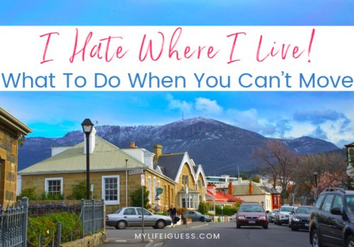 I Hate Where I Live! What To Do When You Can't Move