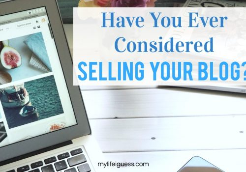 Have You Ever Considered Selling Your Blog? - My Life, I Guess
