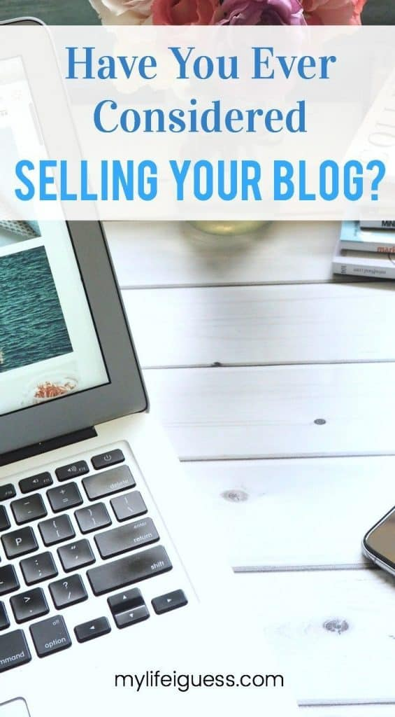 Have You Ever Considered Selling Your Blog? Your blog is worth something. Selling your blog for a profit is possible. But you may be surprised by what your blog is actually worth.  blog, blogging, blogger, side hustle, selling your blog, how much is my blog worth, should I sell my blog, make money, make extra money, make money online, flipping blogs, flipping websites, selling a website