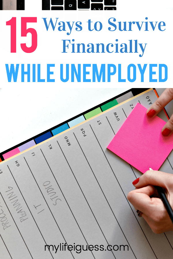 If you are unemployed, you need a way to financially survive this trying time. Here are 15 Ways to Survive Financially While Unemployed. - My Life, I Guess  #unemployed #unemployment #money #nojob #jobloss #laidoff #noincome #sidehustle #selfcare #jobhunting