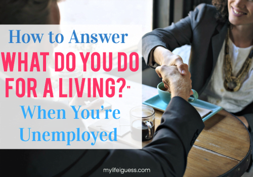"How to Answer ""What Do You Do For a Living?"" When You're Unemployed - My Life, I Guess"
