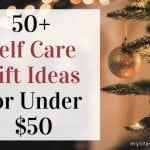 50+ Self Care Gift Ideas For Under $50 (Updated for 2019)