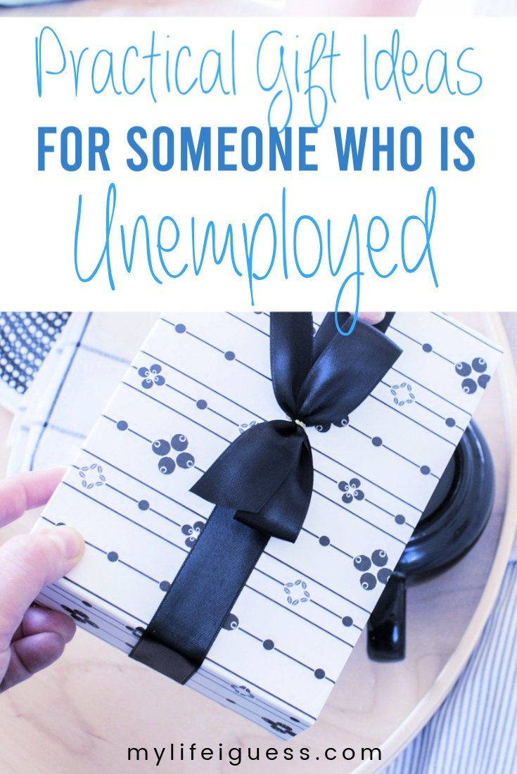 Do you have a loved one on your gift giving list that\'s currently unemployed or out of work? Here are many thoughtful, yet Practical Gift Ideas for Your Unemployed Loved Ones including courses, self care gifts, free gifts, gifts to help them find a job or rock that job interview, and gifts to help through a financially difficult time - My Life, I Guess  #giftguide #giftideas #unemployed #laidoff #jobseeker #jobhunt #selfcare #freegifts #freegiftideas #practicalgifts #usefulgifts