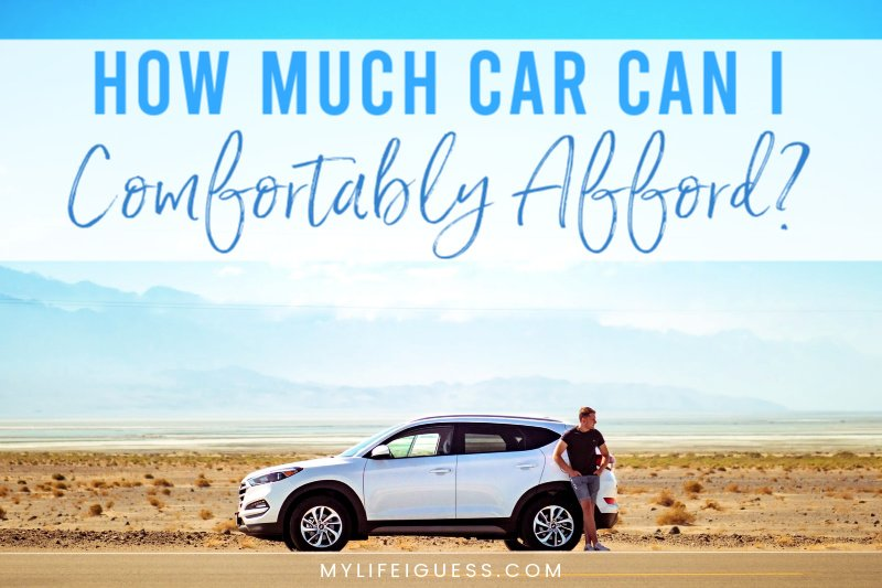 How Much Car Can I Comfortably Afford?