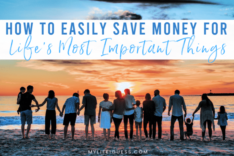 How To Easily Save Money For Life's Most Important Things