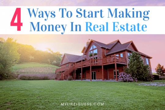 4 Ways To Start Making Money In Real Estate