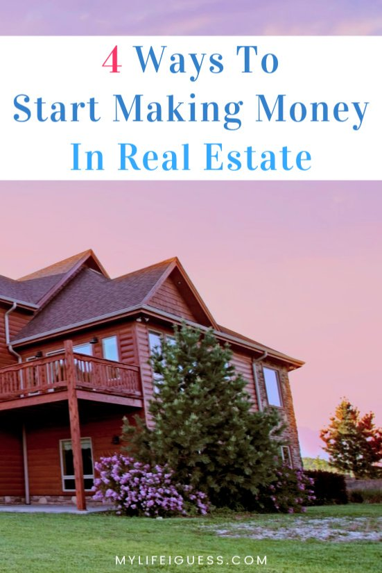 4 Ways To Start Making Money In Real Estate