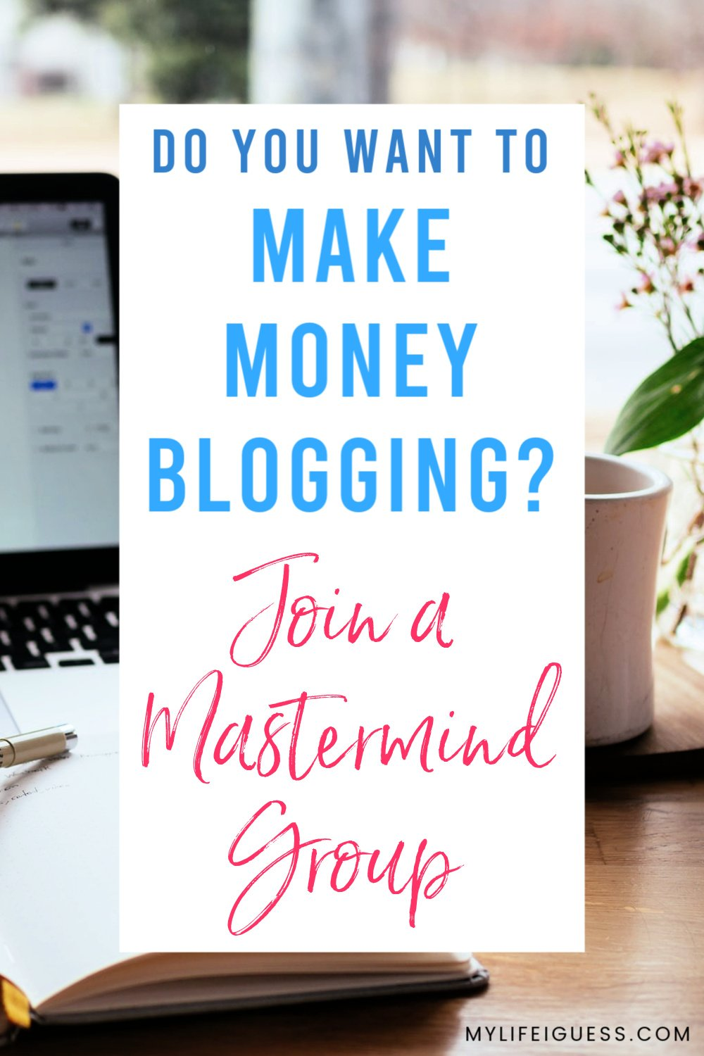 Do You Want to Make Money Blogging? Join a Mastermind Group