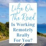 Life On the Road: Is Working Remotely Really For You?