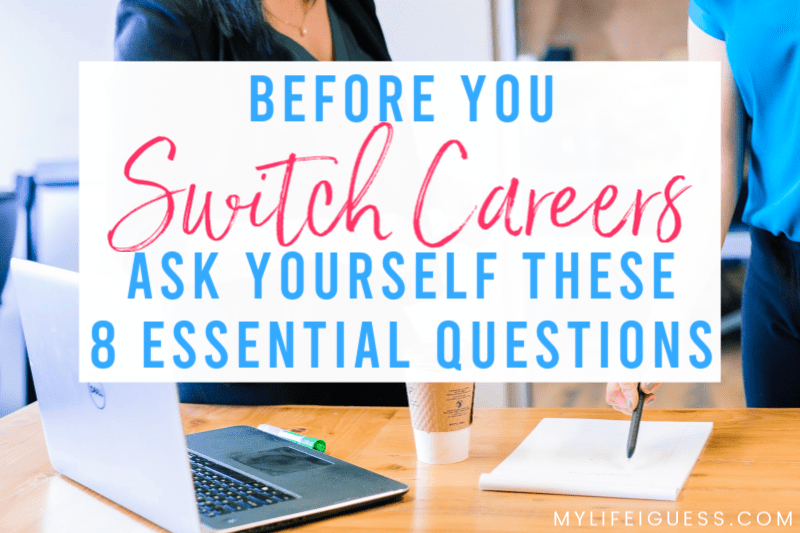 Before You Switch Careers, Ask Yourself These 8 Essential Questions