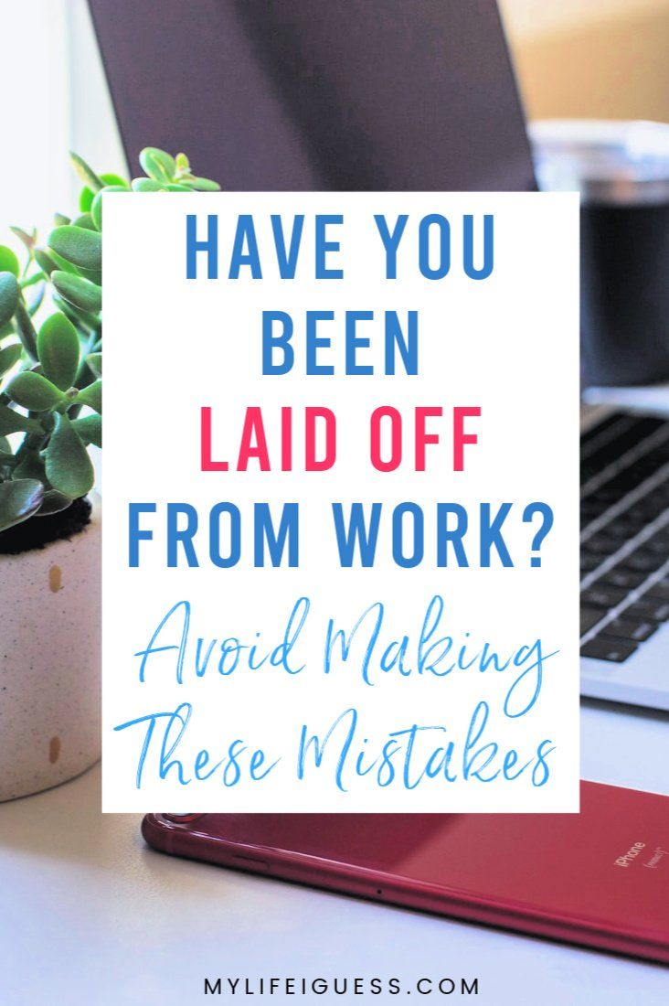 Have You Been Laid Off From Work? Avoid Making These Mistakes